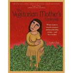 The Vegetarian Mother's Cookbook Whole Foods To Nourish Pregnant And Breastfeeding Women - And Their Families