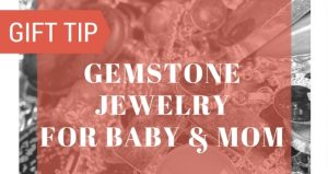 Gemstone Jewelry Gifts For Baby And Mom – The Meaning of The Stones