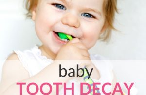 Baby Tooth Decay – Why Babies and Toddlers Get Cavities And How To Prevent It