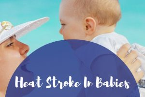 Heat Stroke In Babies  & Toddlers – Prevention, Symptoms and Treatment