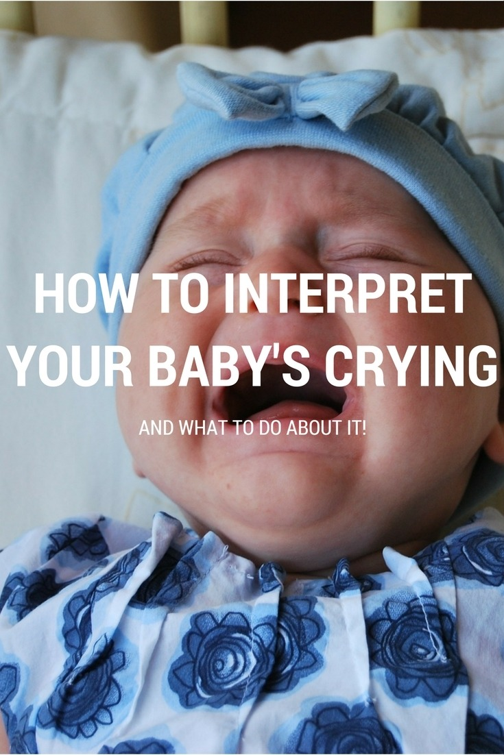 Why Is My Baby Crying? How To Interpret A Baby's Cries And