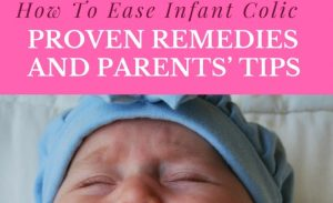 How To Ease Infant Colic – Proven Remedies And Parents' Tips