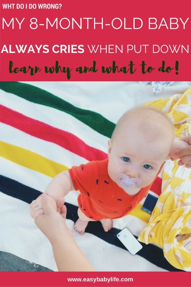 fussy 8 month old baby cries when put down what do i do wrong