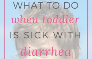 What To Do When Toddler Has Diarrhea and Stomach Bug (Belly Hurts, Mom!)