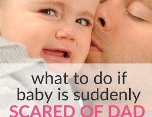 What to Do if Your Baby Is Suddenly Scared Of Dad! (Is it Really Normal?)