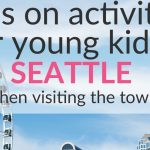 Tips On Activities for Kids and Babies in Seattle When Visiting The Town