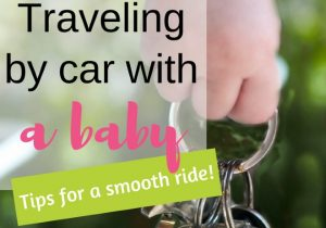 11 Tips For Traveling by Car With a Baby – And Staying Sane!