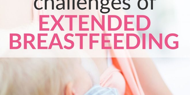 extended breastfeeding benefits and challenges