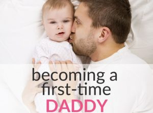 Becoming a First-Time Daddy – 5 Unexpected Things I Learned