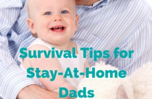 Survival Tips for Stay-At-Home Dads (SAHDs)