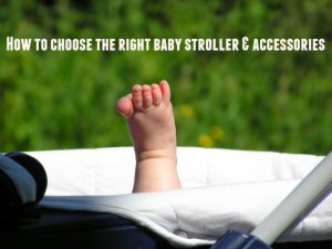 How To Choose The Right Baby Stroller & Accessories