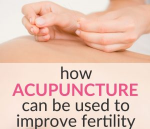 How Acupuncture Can Be Used to Improve Fertility for Women and Men