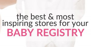 5+ of the Most Inspiring, Best Stores for Your Baby Registry