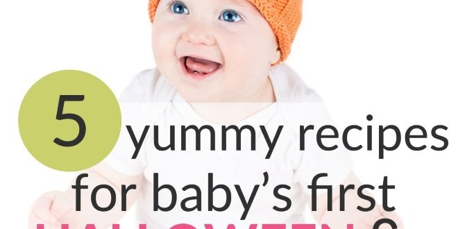 5 Yummy Recipes For Baby's First Halloween & Thanksgiving
