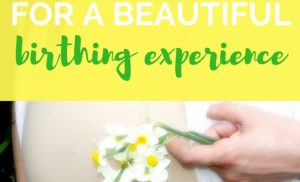 How To Prepare For A Beautiful Birthing Experience
