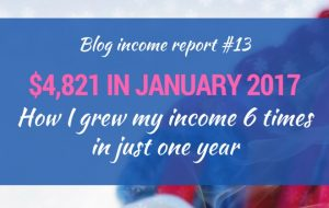 January 2017 Blog Income Report – Six Times More Than A Year Ago!