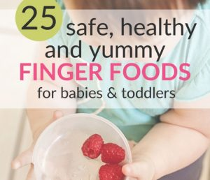 25 Safe, Healty, and Yummy Finger Foods for Babies & Toddlers