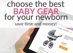 Baby Gear Guide: How to Choose the Most Important Baby Gear for Your Newborn Without Spending All your Money