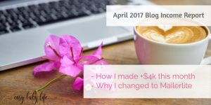 April 2017 Blog Income Report with +$4k in Income and Switching to Mailerlite