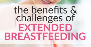 Your Guide To Extended Breastfeeding – The Benefits and Challenges